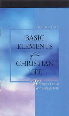 Basic Elements of the Christian Life, vol. 1 by Witness Lee & Watchman Nee