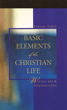 Basic Elements of the Christian Life, vol. 3 by Witness Lee & Watchman Nee