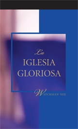La iglesia gloriosa by Watchman Nee